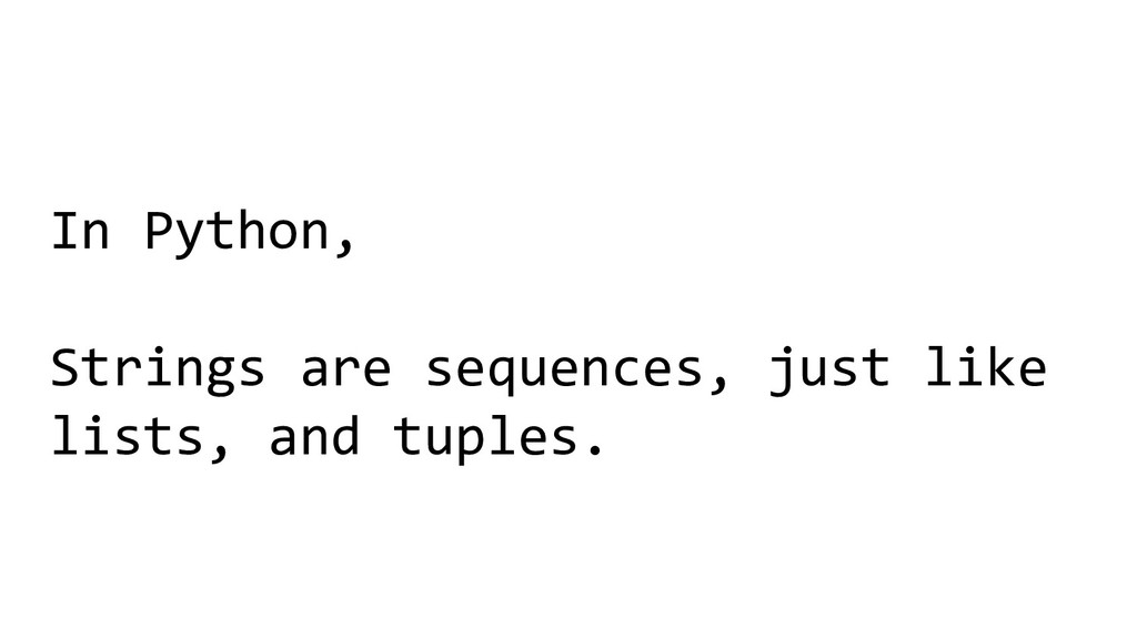 In Python, Strings are sequences, just like lis...