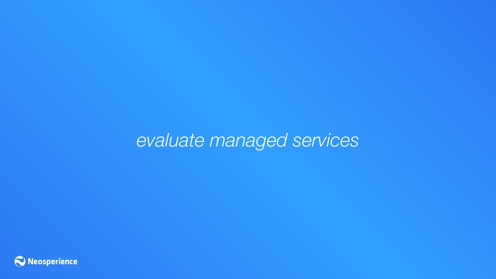 evaluate managed services