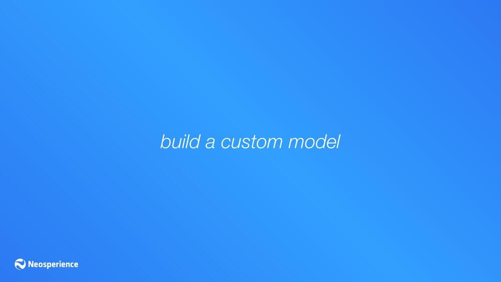 build a custom model