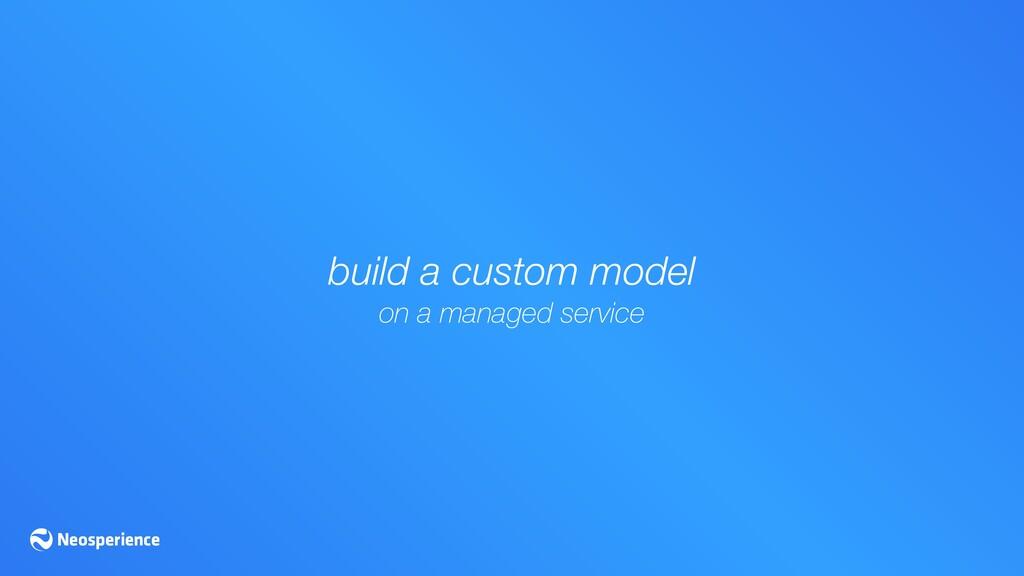 build a custom model on a managed service