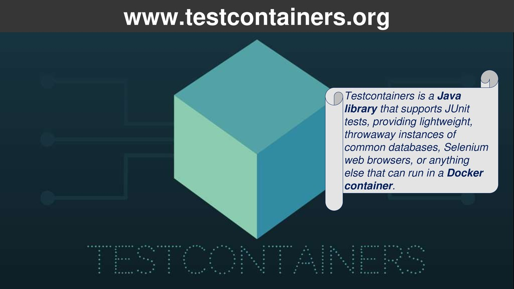 www.testcontainers.org Testcontainers is a Java...