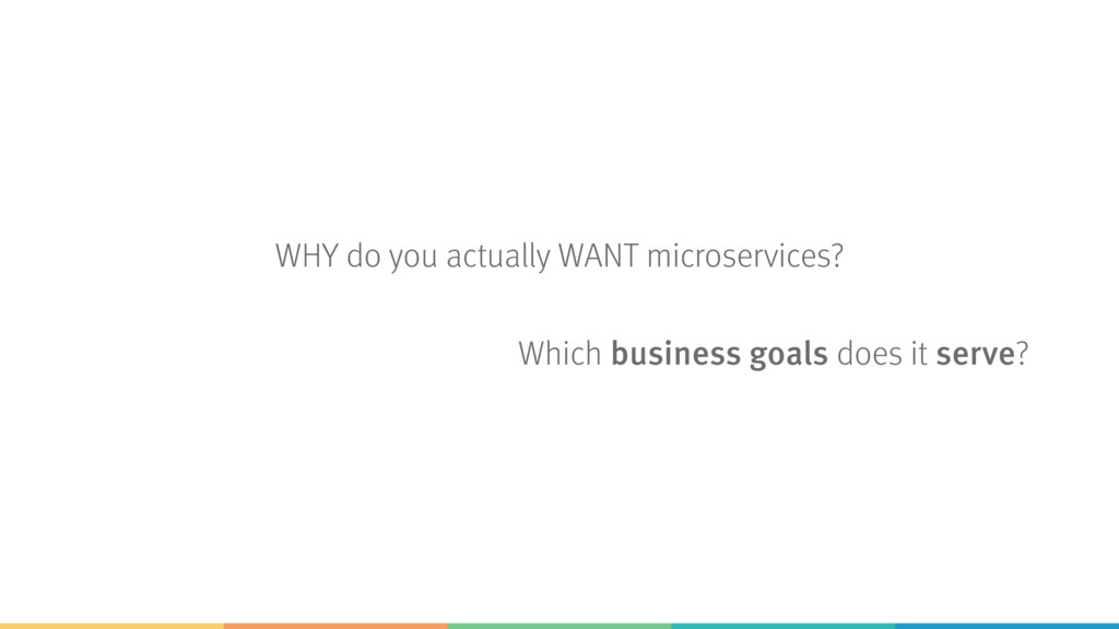 WHY do you actually WANT microservices? Which b...