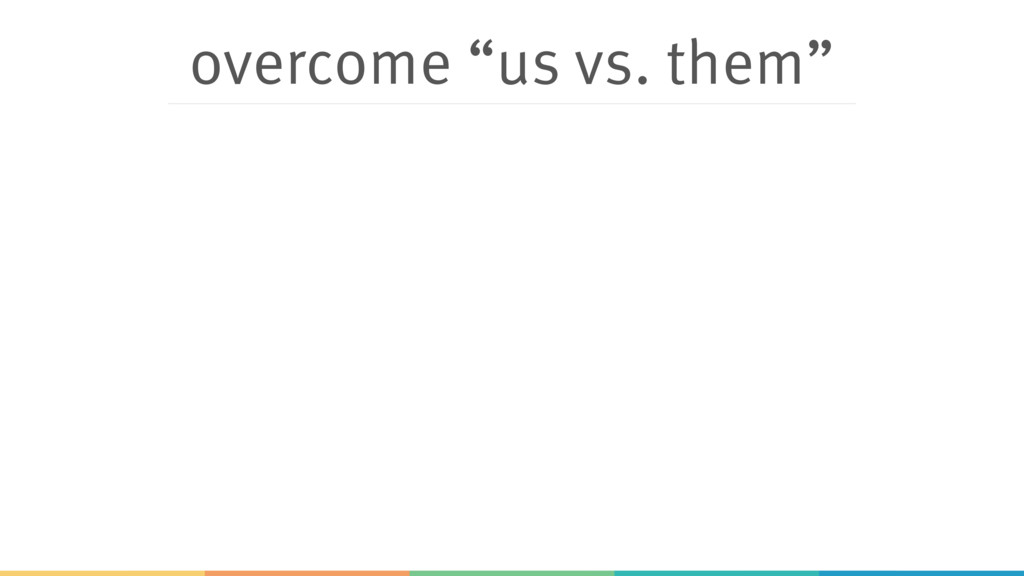 "overcome ""us vs. them"""