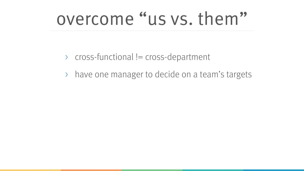 "overcome ""us vs. them"" > cross-functional != cr..."