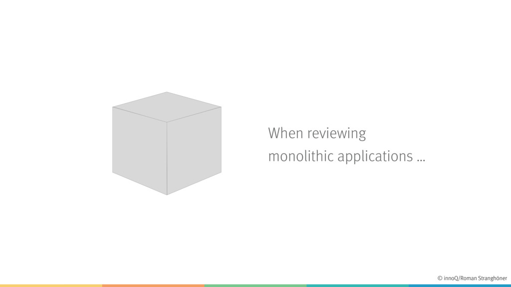 When reviewing monolithic applications … © inno...