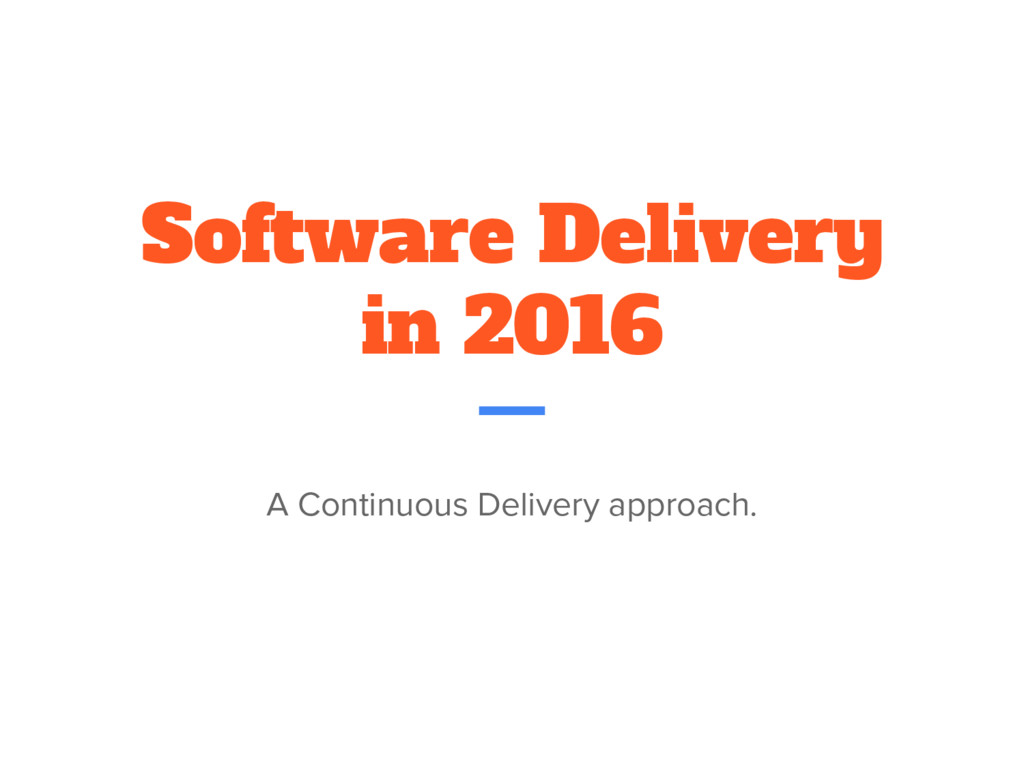 Software Delivery in 2016 A Continuous Delivery...
