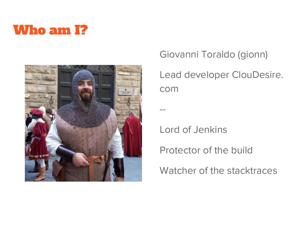 Who am I? Giovanni Toraldo (gionn) Lead develop...