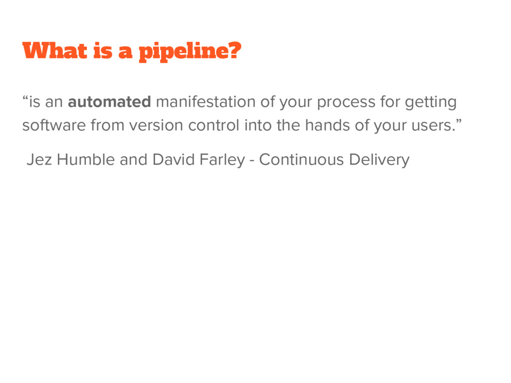 """What is a pipeline? """"is an automated manifestat..."""