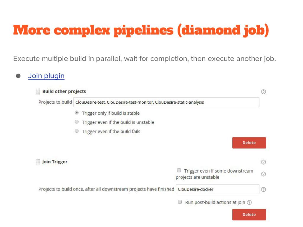 More complex pipelines (diamond job) Execute mu...