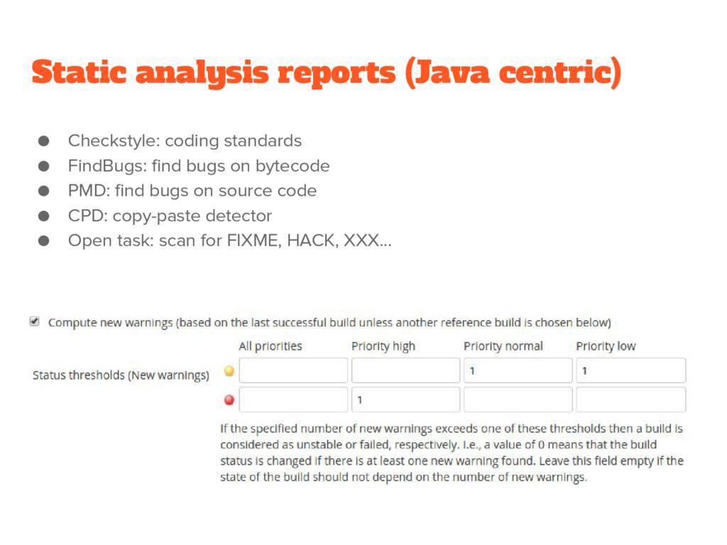 Static analysis reports (Java centric) ● Checks...