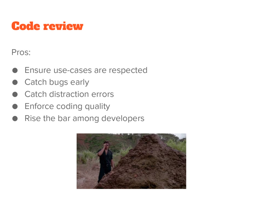 Code review Pros: ● Ensure use-cases are respec...