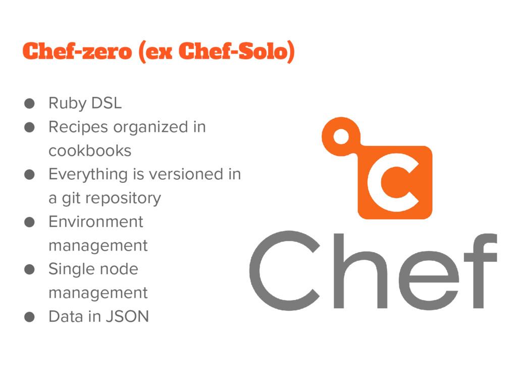 Chef-zero (ex Chef-Solo) ● Ruby DSL ● Recipes o...