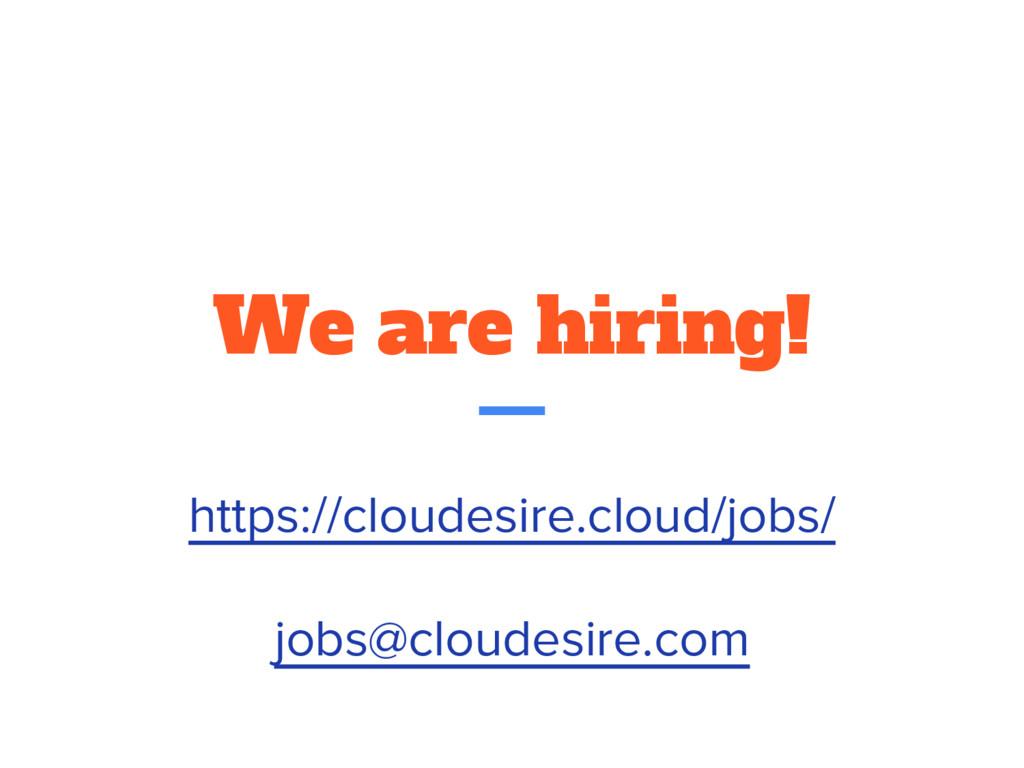We are hiring! https://cloudesire.cloud/jobs/ j...