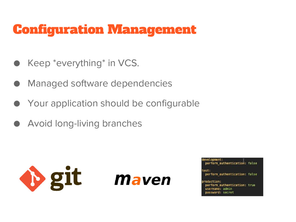 Configuration Management ● Keep *everything* in...