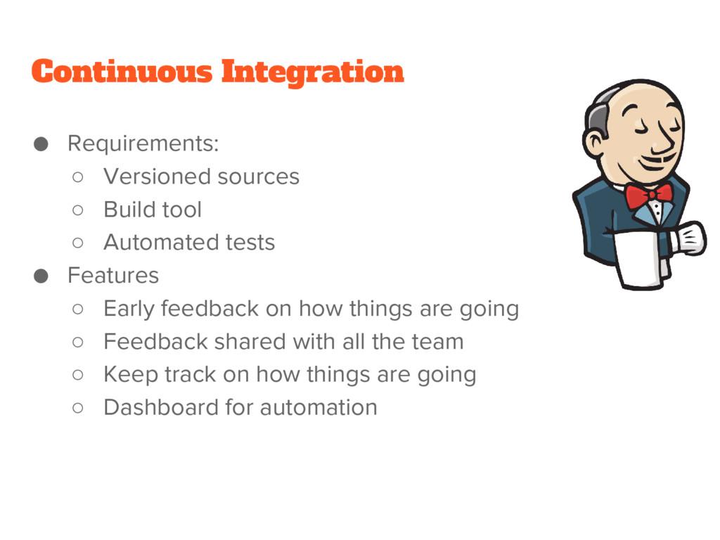 Continuous Integration ● Requirements: ○ Versio...