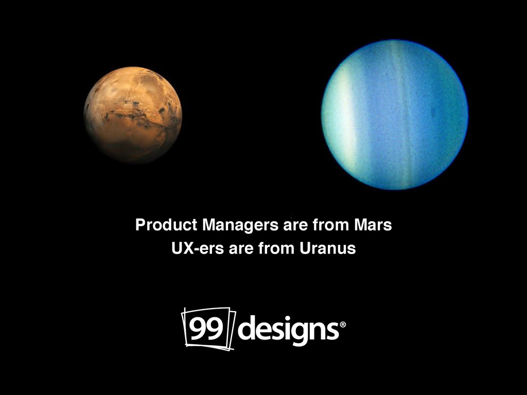 Product Managers are from Mars! UX-ers are from...