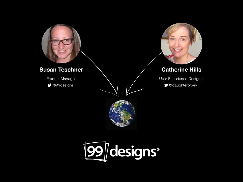 Susan Teschner! Product Manager Catherine Hills...