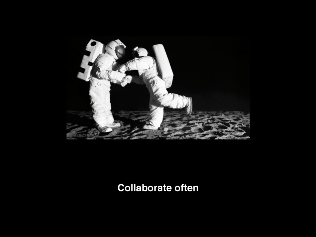 Collaborate often
