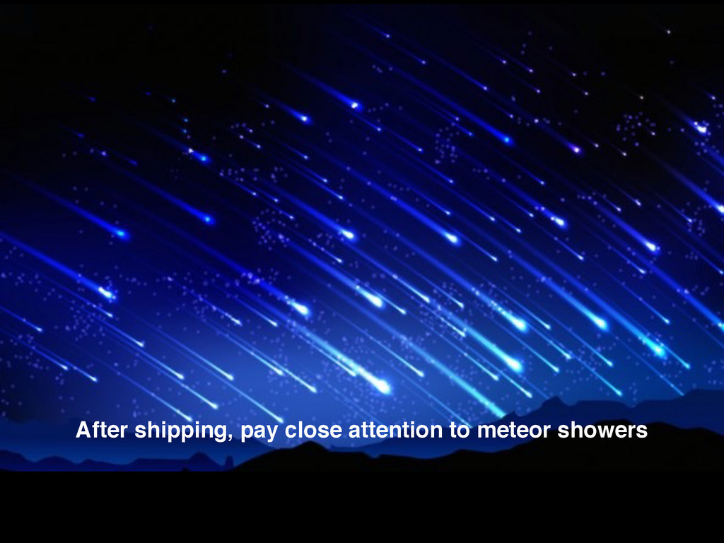 After shipping, pay close attention to meteor s...