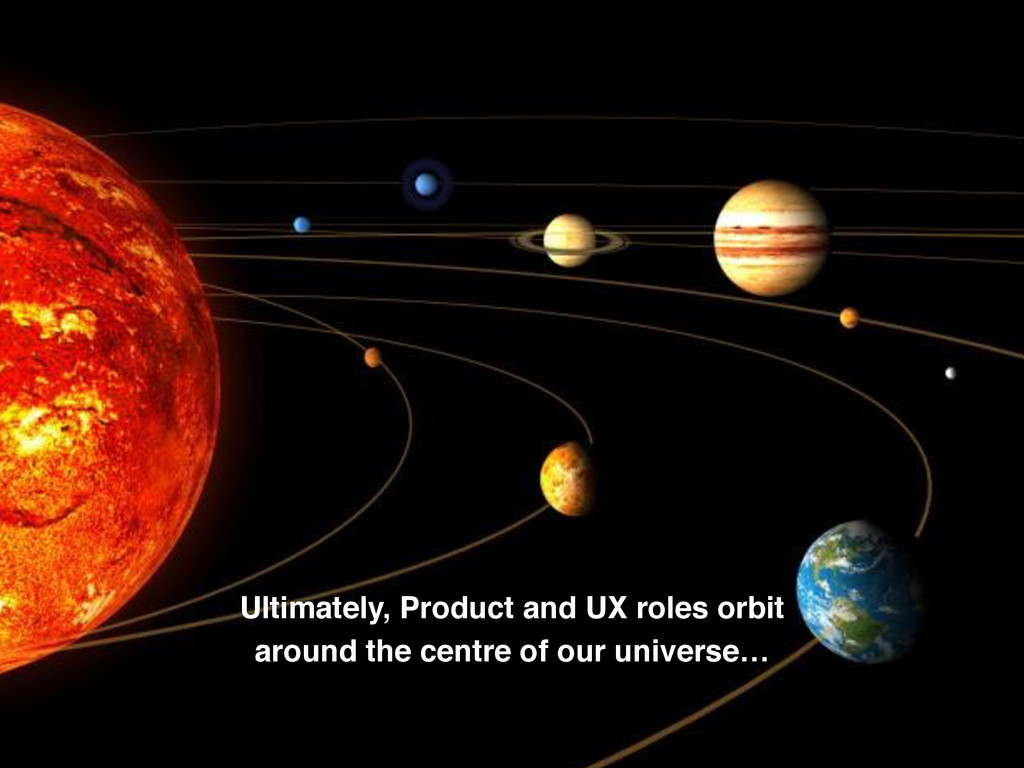 Ultimately, Product and UX roles orbit 