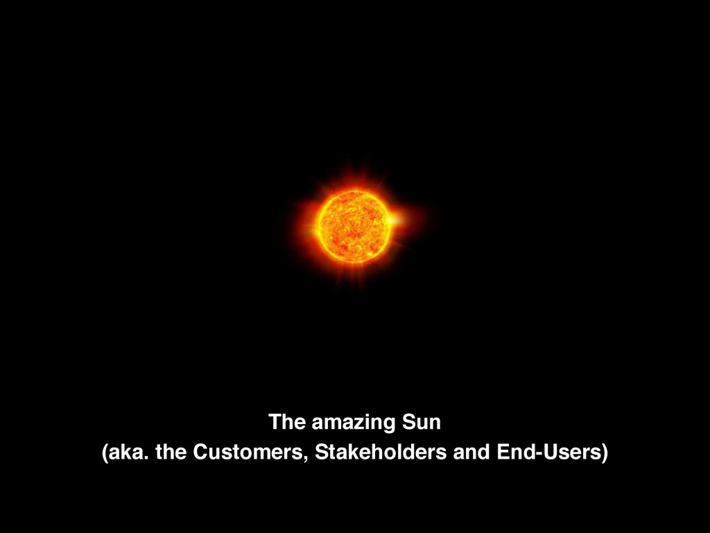The amazing Sun ! (aka. the Customers, Stakehol...