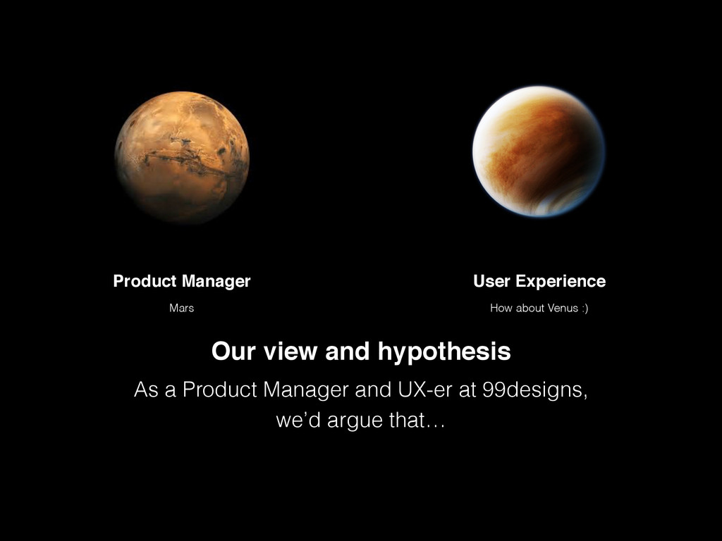 Our view and hypothesis As a Product Manager an...