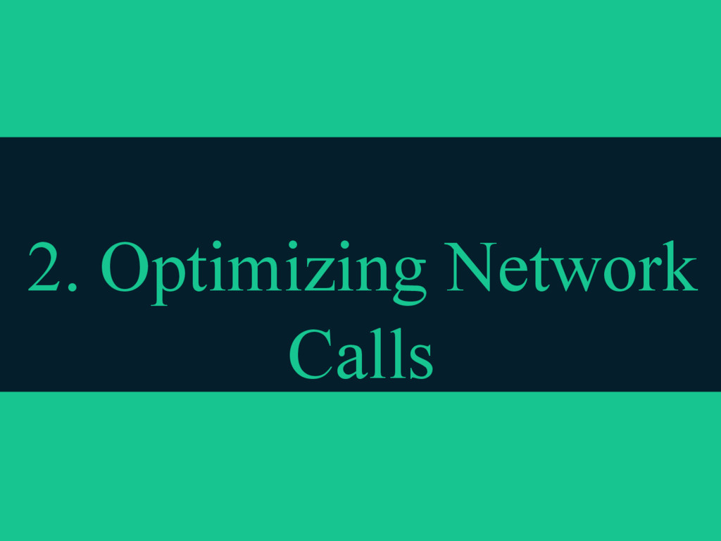 2. Optimizing Network Calls