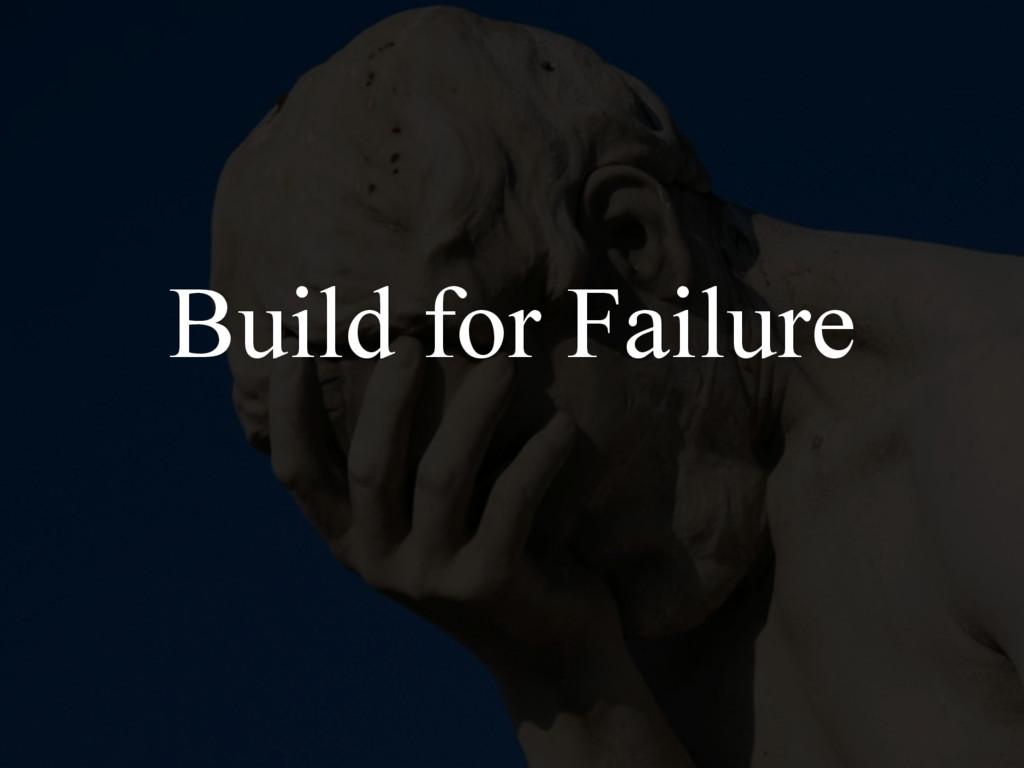 Build for Failure