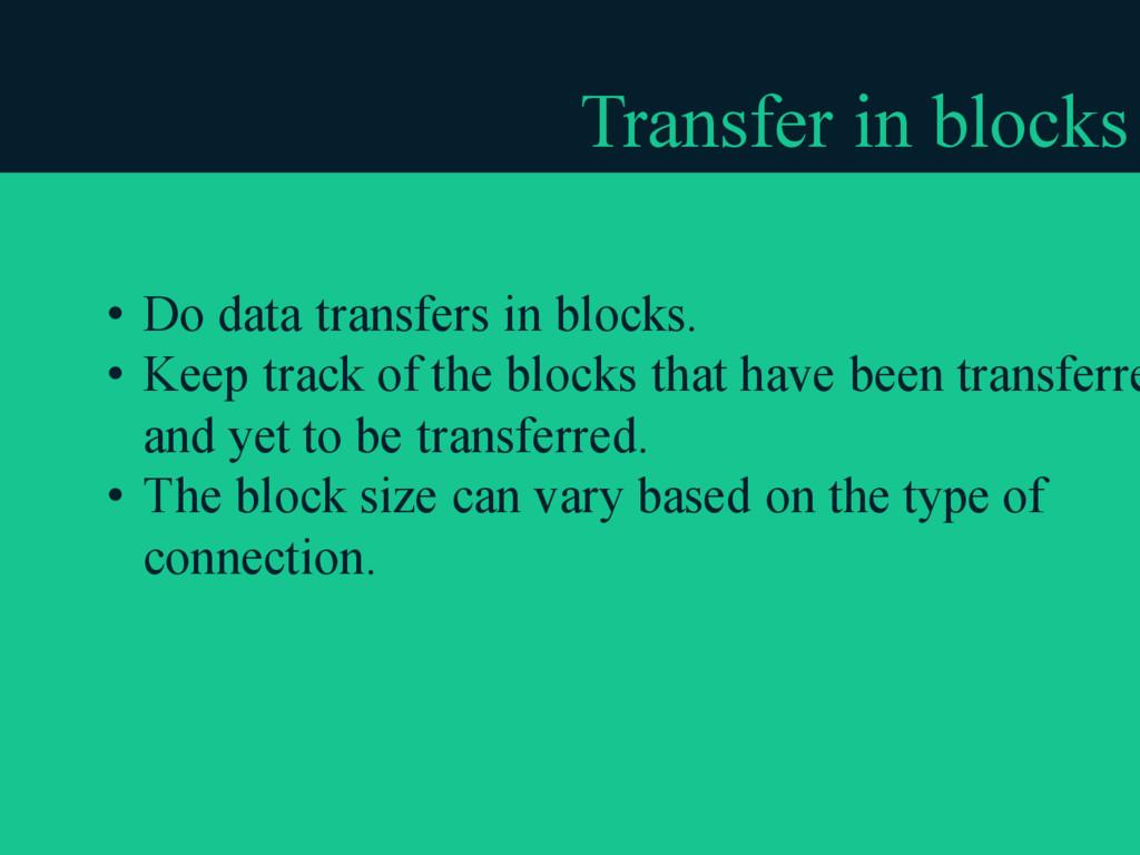 Transfer in blocks • Do data transfers in block...
