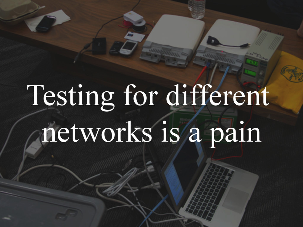 Testing for different networks is a pain