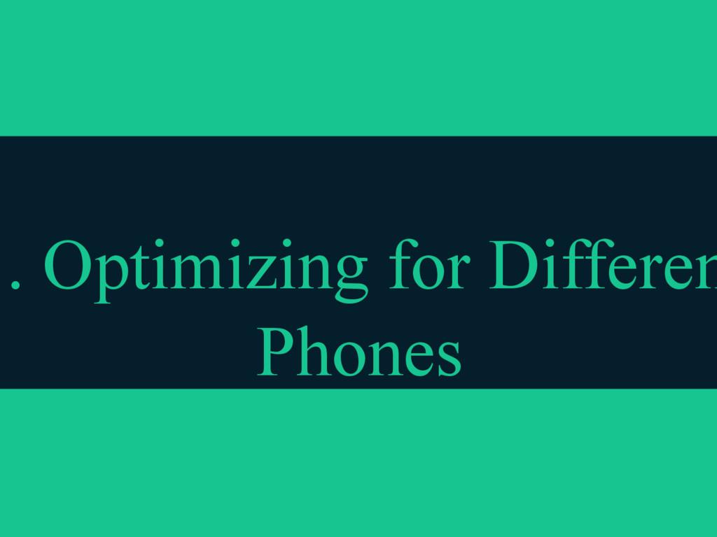 3. Optimizing for Differen Phones