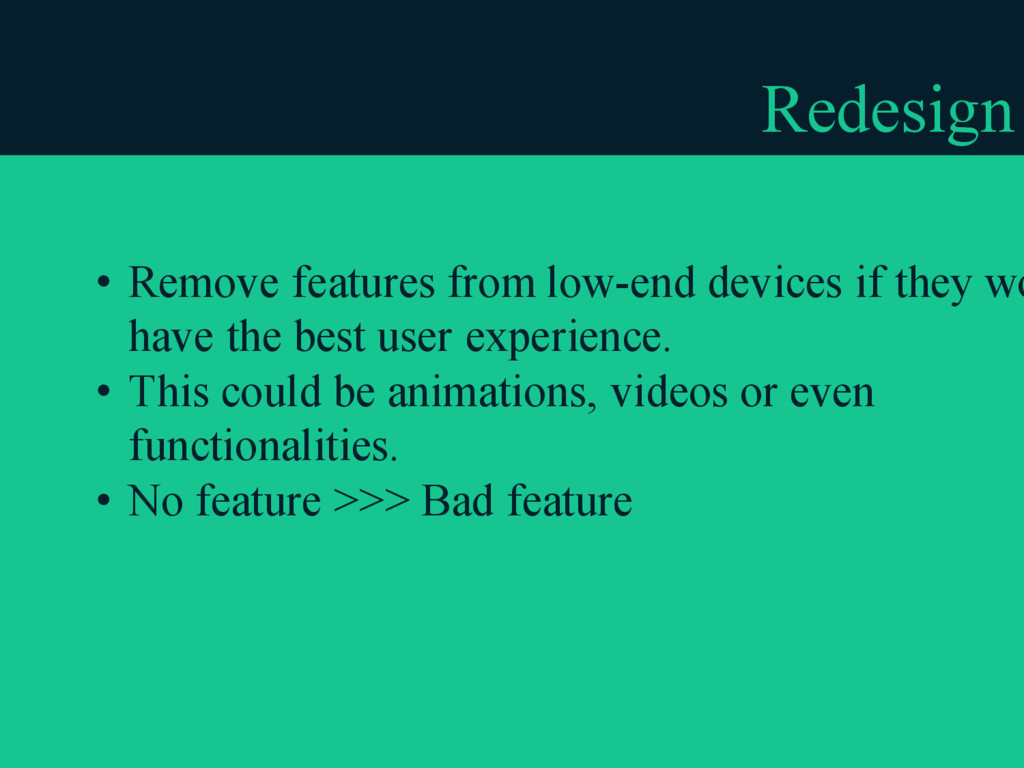 Redesign • Remove features from low-end devices...