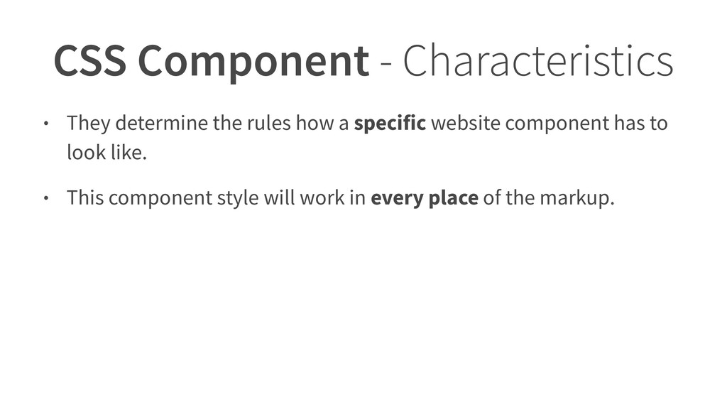 CSS Component - Characteristics • They determin...