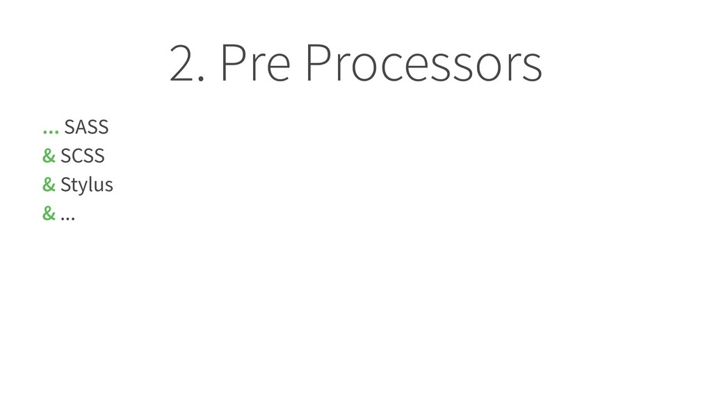 2. Pre Processors ... SASS & SCSS & Stylus & ...