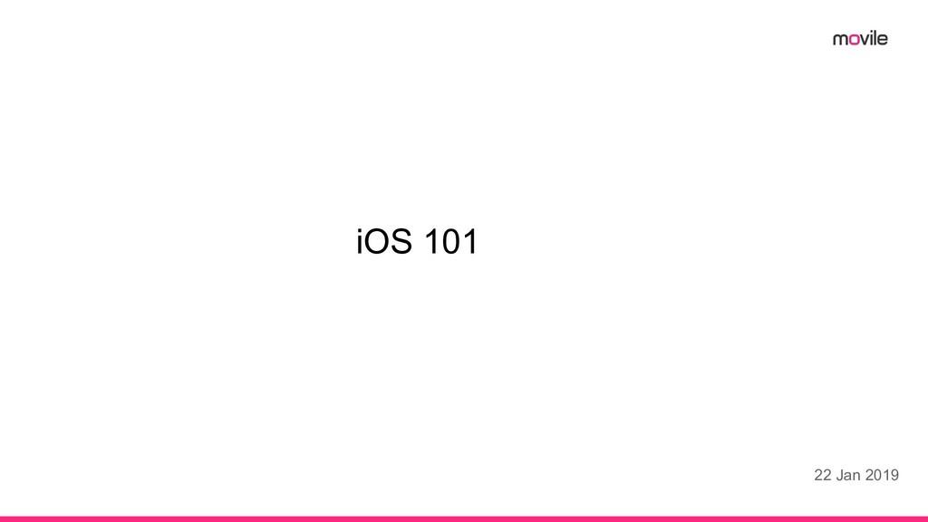 iOS 101 22 Jan 2019