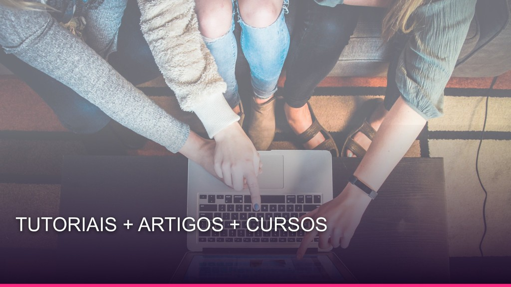 TUTORIAIS + ARTIGOS + CURSOS