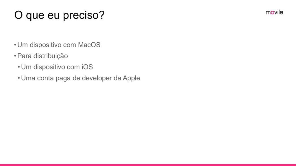 O que eu preciso? •Um dispositivo com MacOS •Pa...