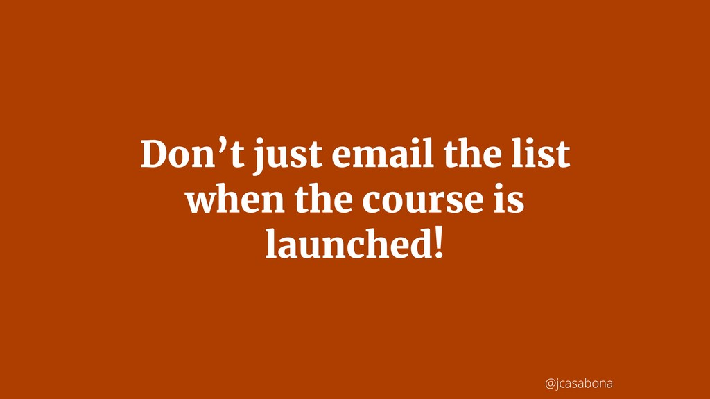 @jcasabona Don't just email the list when the c...