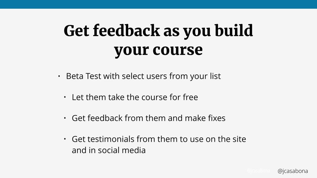 @jcasabona @jcasabona Get feedback as you build...