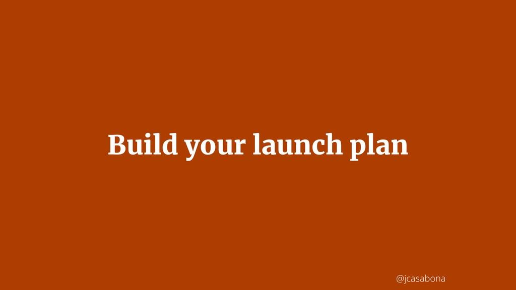 @jcasabona Build your launch plan