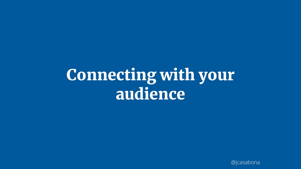 @jcasabona Connecting with your audience