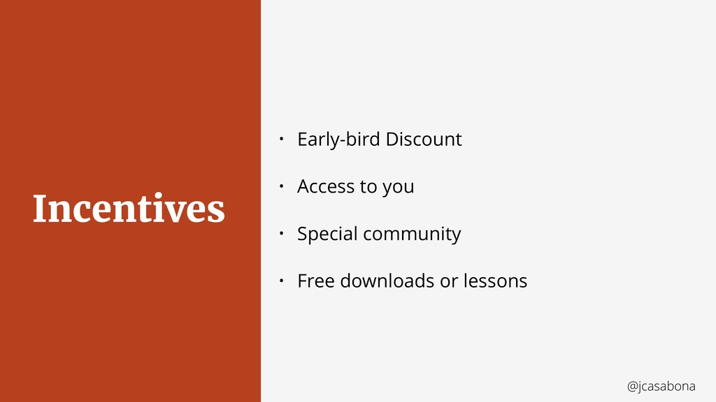 @jcasabona Incentives • Early-bird Discount • A...