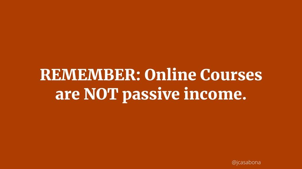 @jcasabona REMEMBER: Online Courses are NOT pas...
