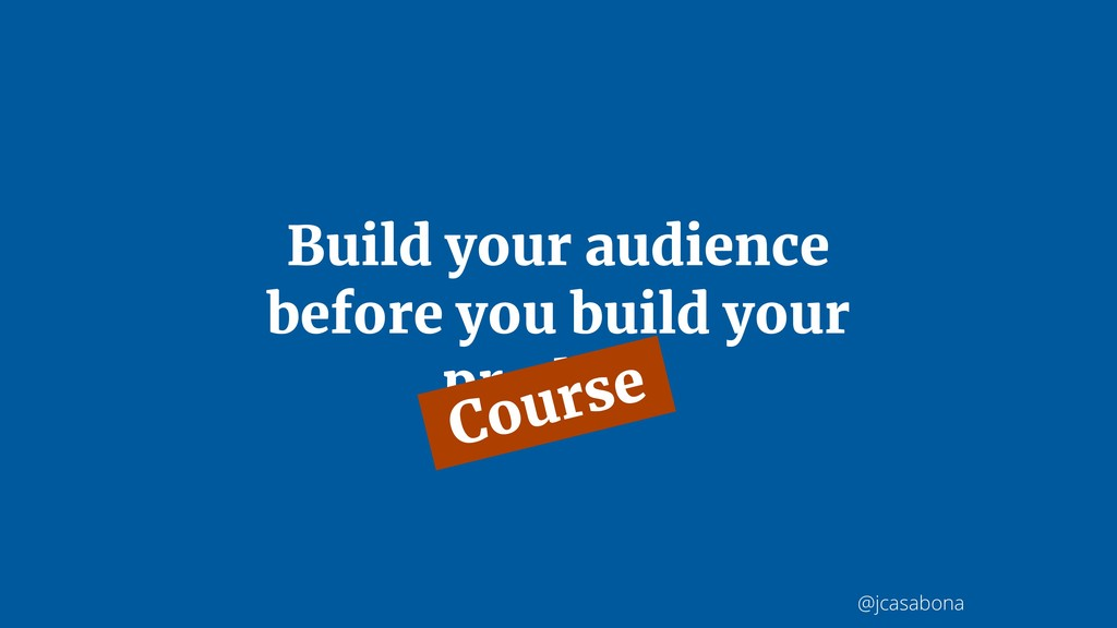 @jcasabona Build your audience before you build...