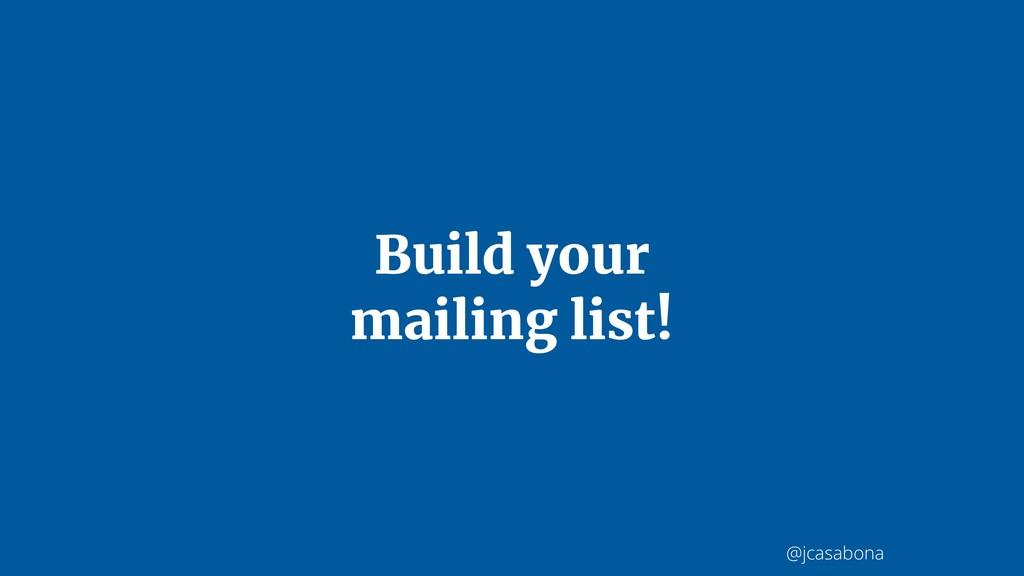 @jcasabona Build your mailing list!