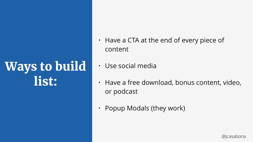 @jcasabona Ways to build list: • Have a CTA at ...
