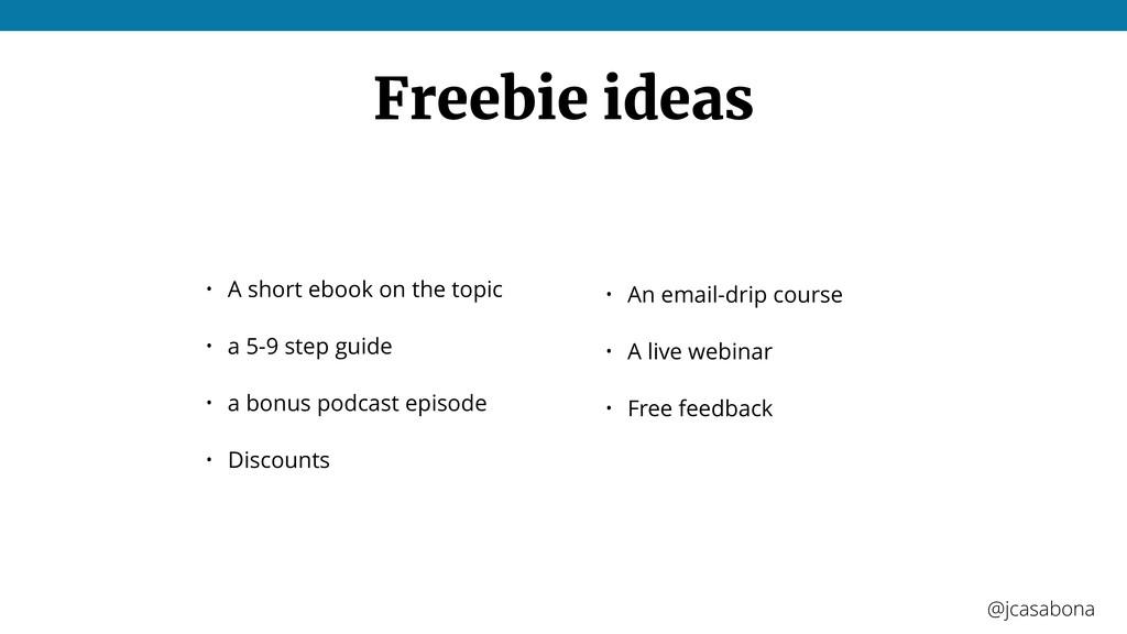 @jcasabona @jcasabona Freebie ideas • A short e...