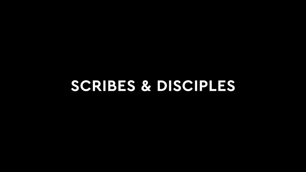 SCRIBES & DISCIPLES
