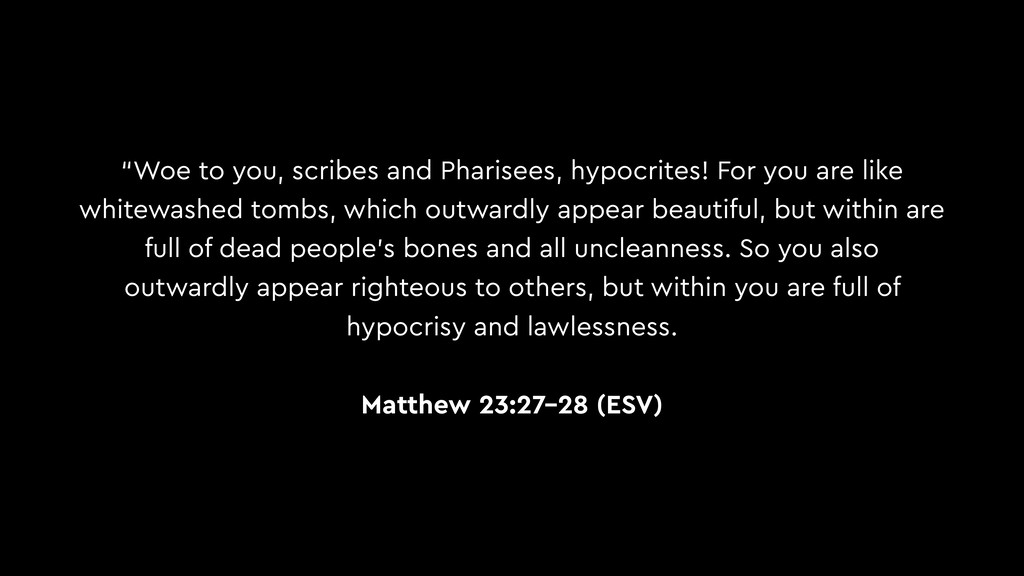 """Woe to you, scribes and Pharisees, hypocrites!..."