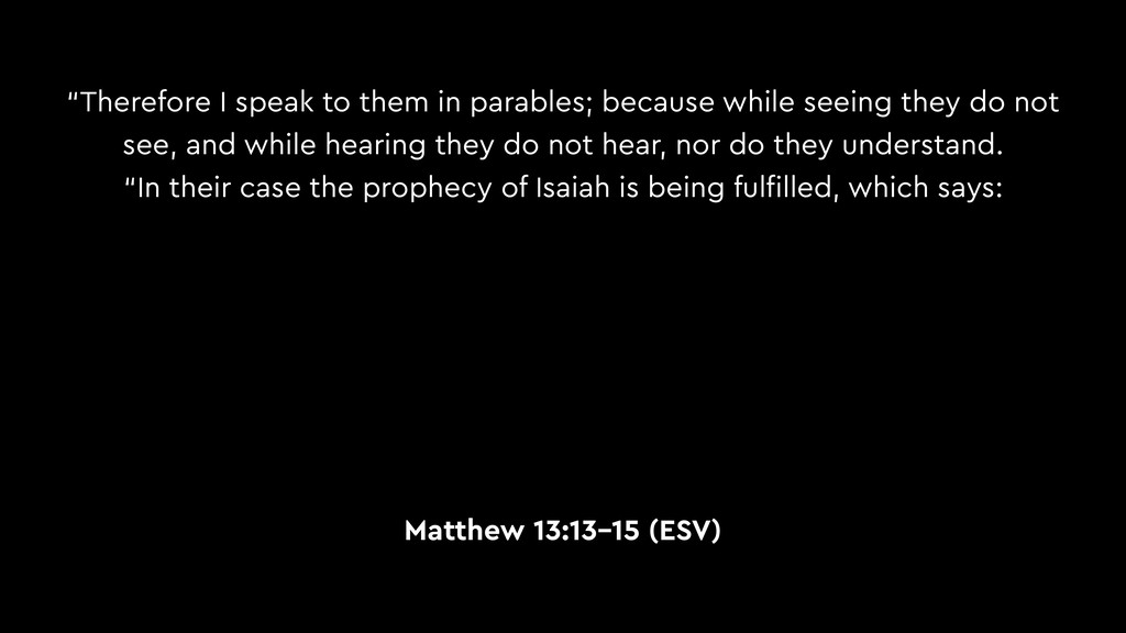 """Therefore I speak to them in parables; because..."